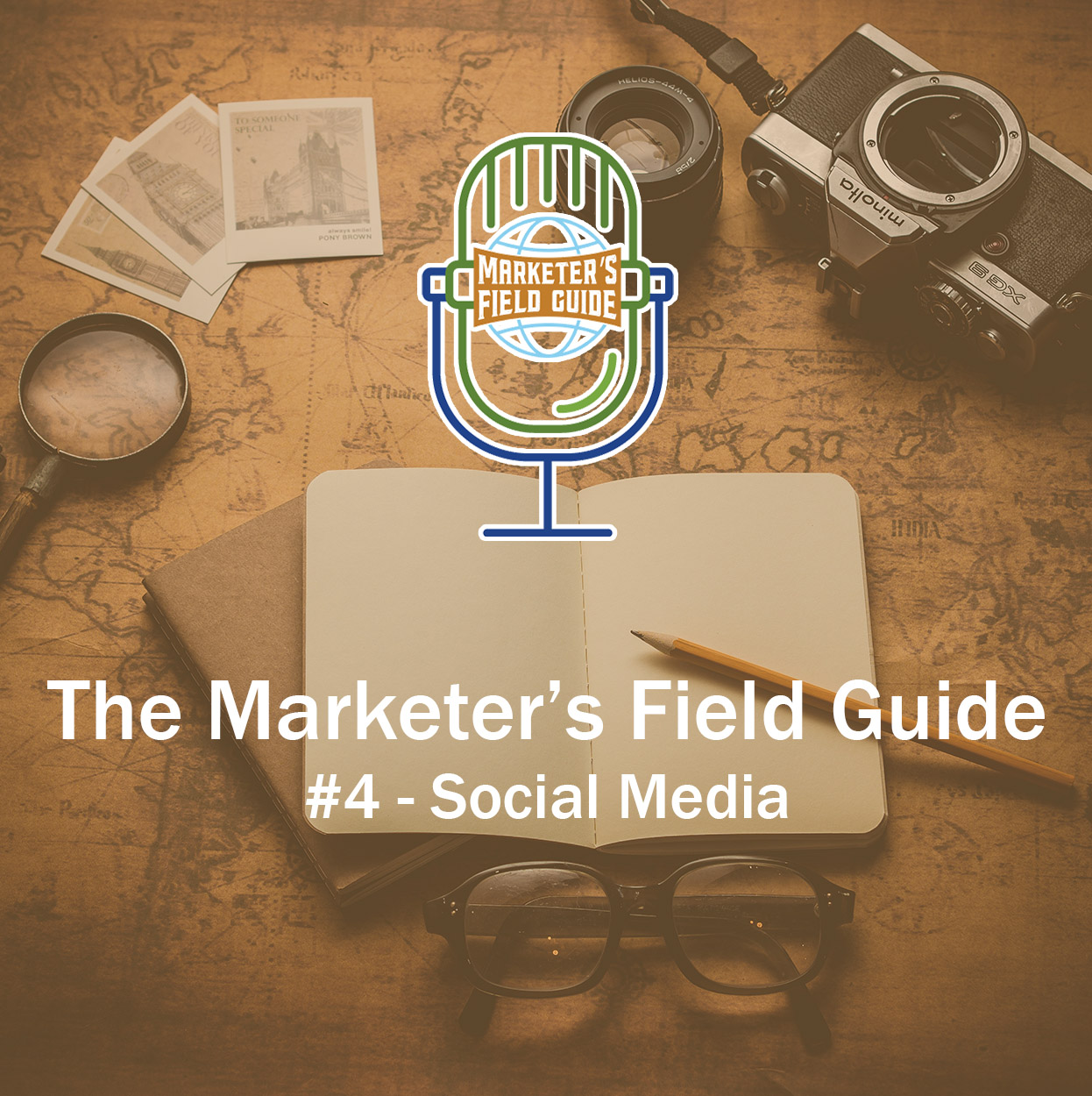 Marketer's Field Guide Episode 4 - How to use social media to enhance your advertising