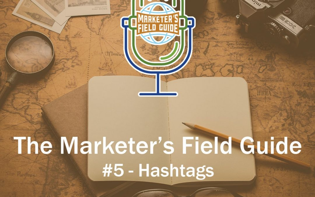 Marketer's Field Guide – Hashtags, Everyone's Favorite Trend